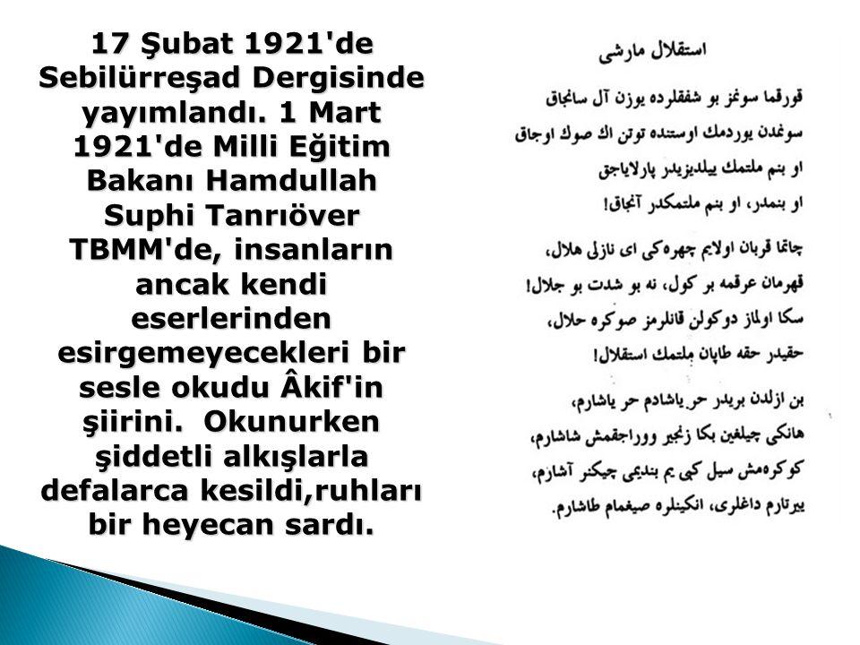 17 Şubat 1921'de Sebilürreşad Dergisinde yayımlandı. 1 Mart 1921'de Milli Eğitim Bakanı Hamdullah Suphi Tanrıöver TBMM'de, insanların ancak kendi eser