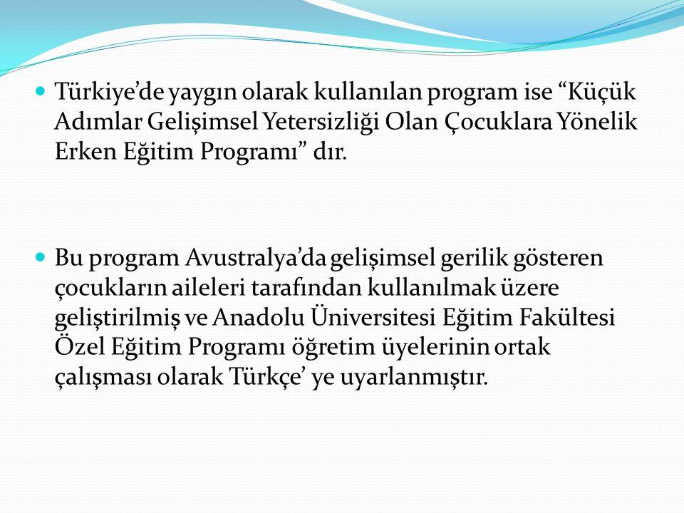 """Türkiye'de yaygın olarak kullanılan program ise """"Küçük Adımlar Gelişimsel Yetersizliği Olan Çocuklara Yönelik Erken Eğitim Programı"""" dır. Bu program A"""