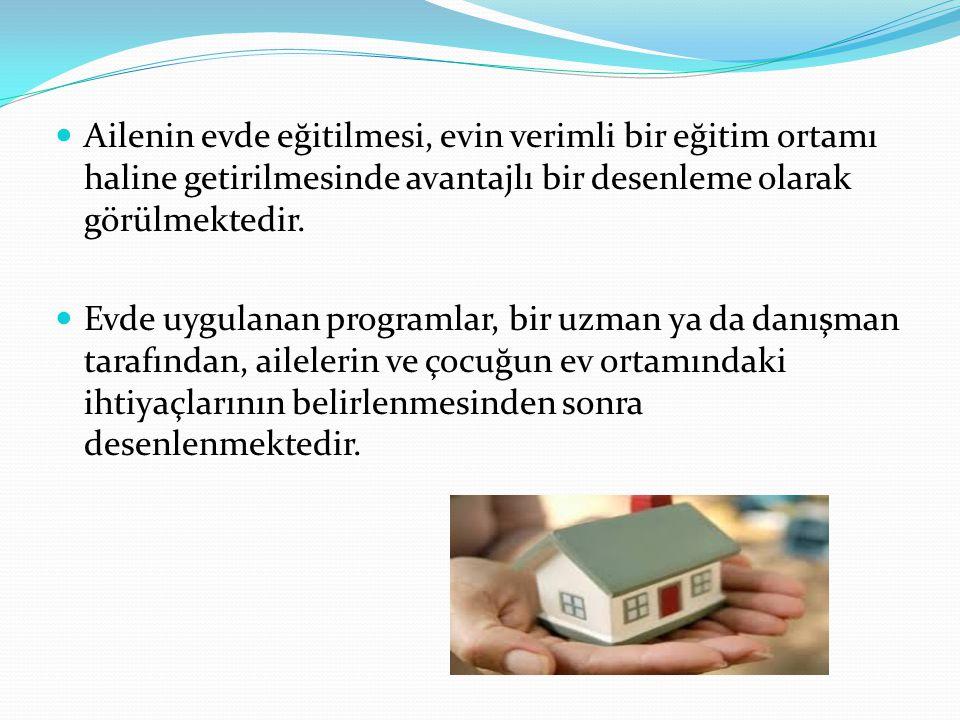 Ailenin evde eğitilmesi, evin verimli bir eğitim ortamı haline getirilmesinde avantajlı bir desenleme olarak görülmektedir. Evde uygulanan programlar,