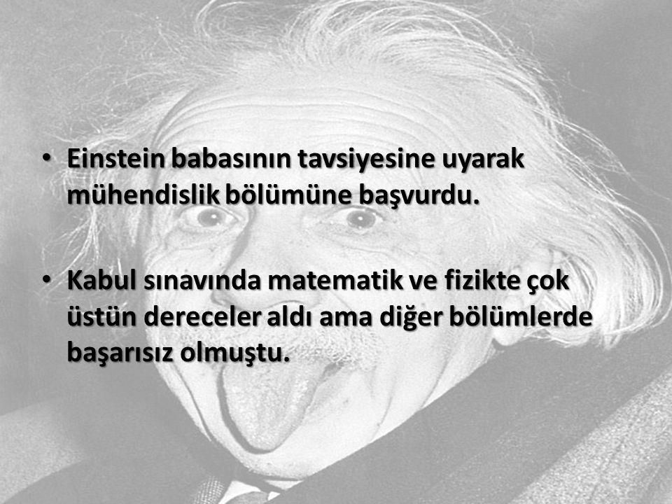 Einstein babasının tavsiyesine uyarak mühendislik bölümüne başvurdu. Einstein babasının tavsiyesine uyarak mühendislik bölümüne başvurdu. Kabul sınavı