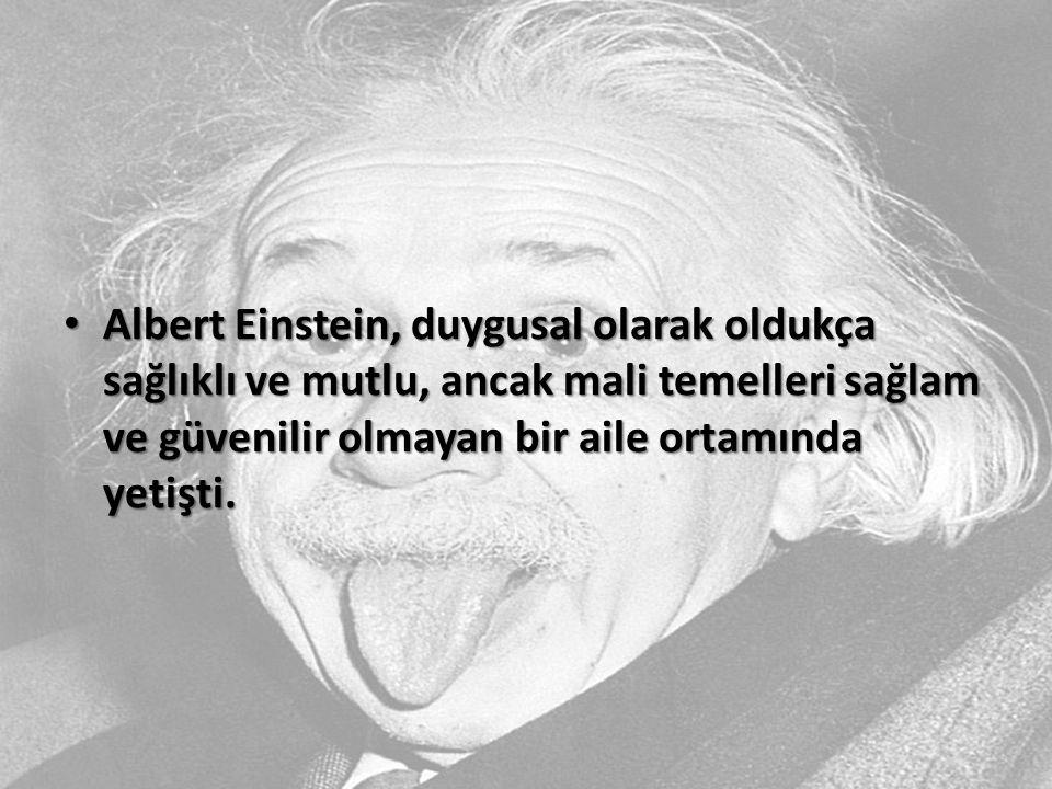 Albert Einstein, duygusal olarak oldukça sağlıklı ve mutlu, ancak mali temelleri sağlam ve güvenilir olmayan bir aile ortamında yetişti. Albert Einste