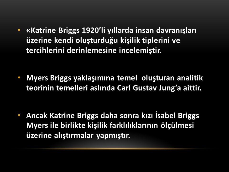 «Katrine Briggs 1920'li yıllarda insan davranışları üzerine kendi oluşturduğu kişilik tiplerini ve tercihlerini derinlemesine incelemiştir. «Katrine B