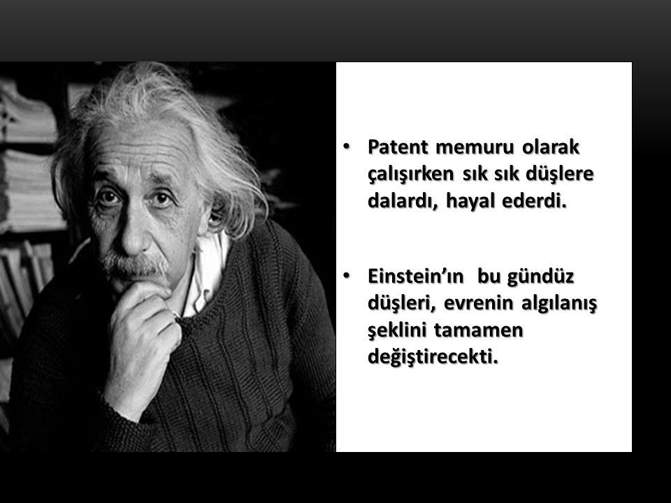 Patent memuru olarak çalışırken sık sık düşlere dalardı, hayal ederdi. Patent memuru olarak çalışırken sık sık düşlere dalardı, hayal ederdi. Einstein