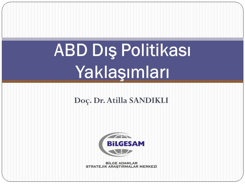 ABD Dış Politikası Yaklaşımları Doç. Dr. Atilla SANDIKLI