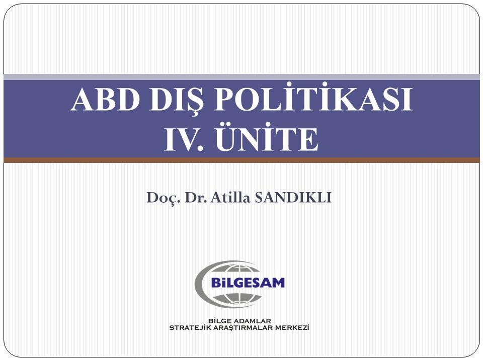 ABD DIŞ POLİTİKASI IV. ÜNİTE Doç. Dr. Atilla SANDIKLI