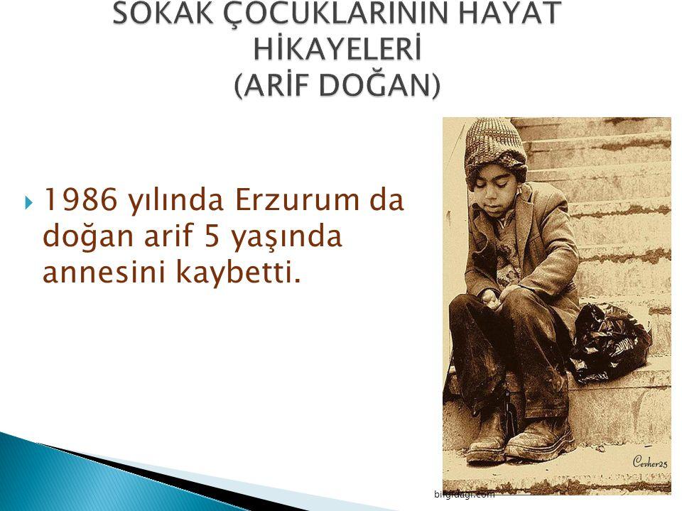  1986 yılında Erzurum da doğan arif 5 yaşında annesini kaybetti. bilgidagi.com