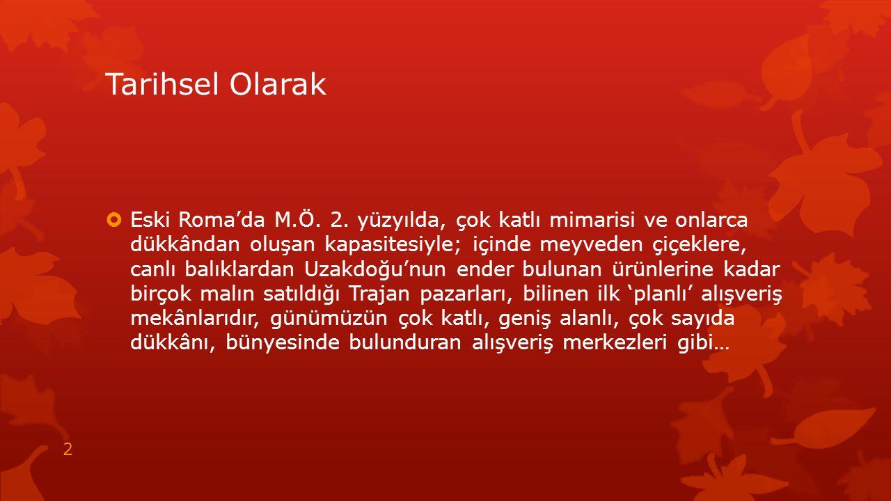  Avrupa ticarette 'ortaçağını' yaşarken, Osmanlı ve Selçuklu' daki hanlar, kapalı çarşılar, bedestenler, arastalar bu mekânlara örnek olarak gösterilebilir.
