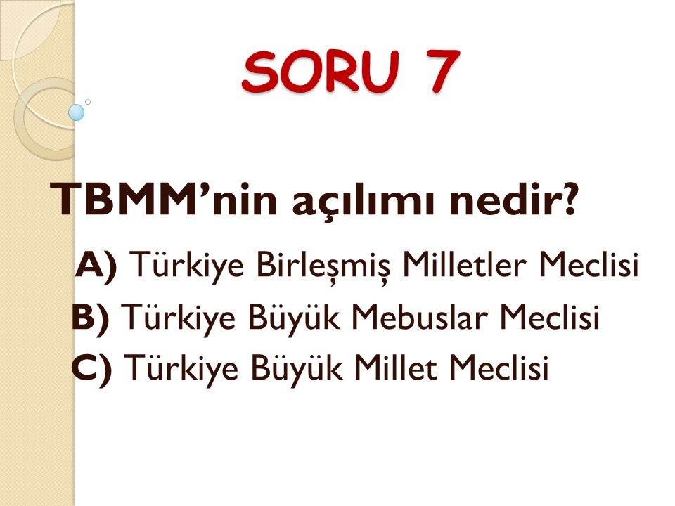 SORU 7 TBMM'nin açılımı nedir.