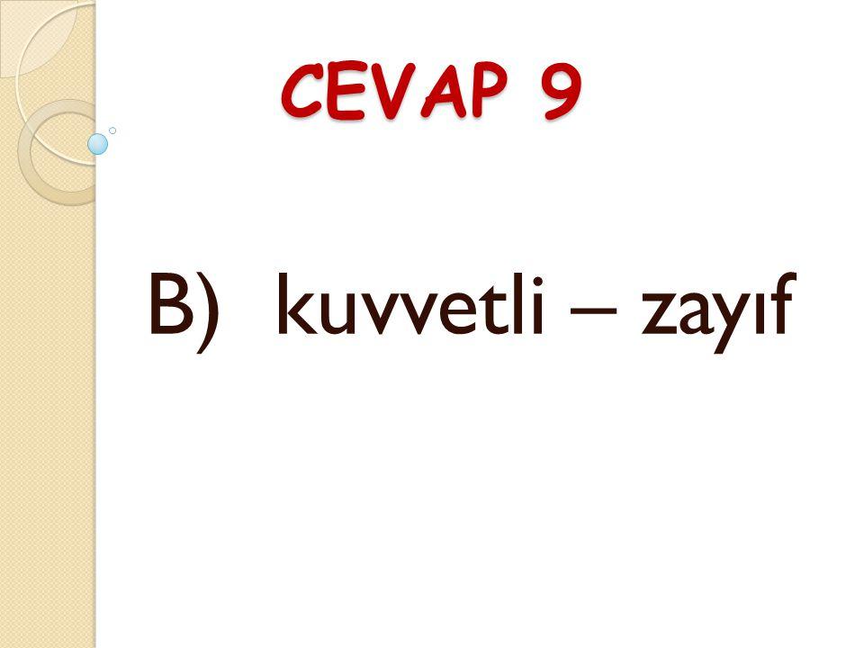 CEVAP 9 B) kuvvetli – zayıf