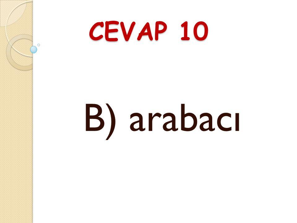 SORU 10 Aşa ğ ıdaki sözcüklerden hangisinin aldı ğ ı ek, sözcü ğ ün anlamını de ğ iştirmiştir? A) kalemler B) arabacı C) kitabım