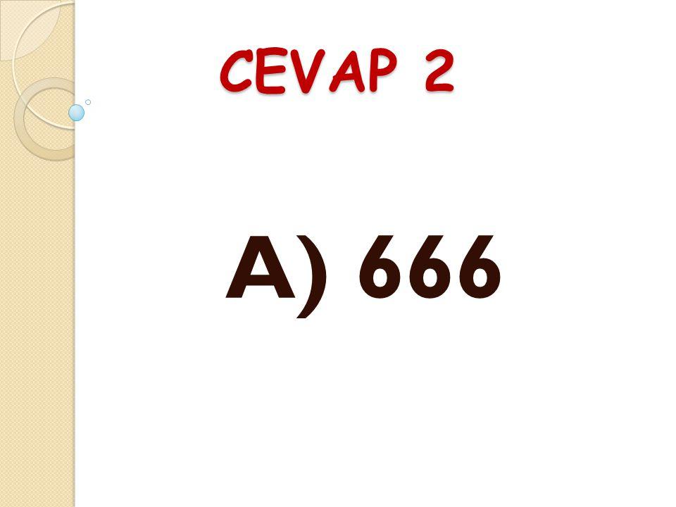 SORU 2 2 -- 3 -- 4 Yukarıdaki rakamların tümüyle yazılabilen üç basamaklı en büyük do ğ al sayı ile en küçük do ğ al sayı sayının toplamı kaçtır? A) 6