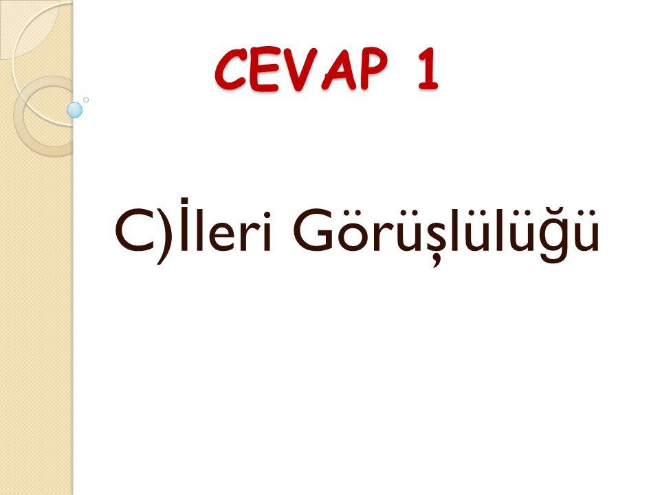 CEVAP 1 C) İ leri Görüşlülü ğ ü