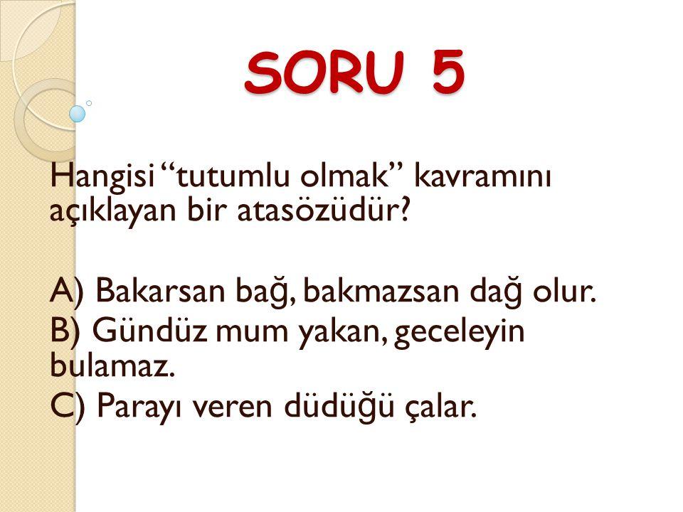 SORU 5 Hangisi tutumlu olmak kavramını açıklayan bir atasözüdür.