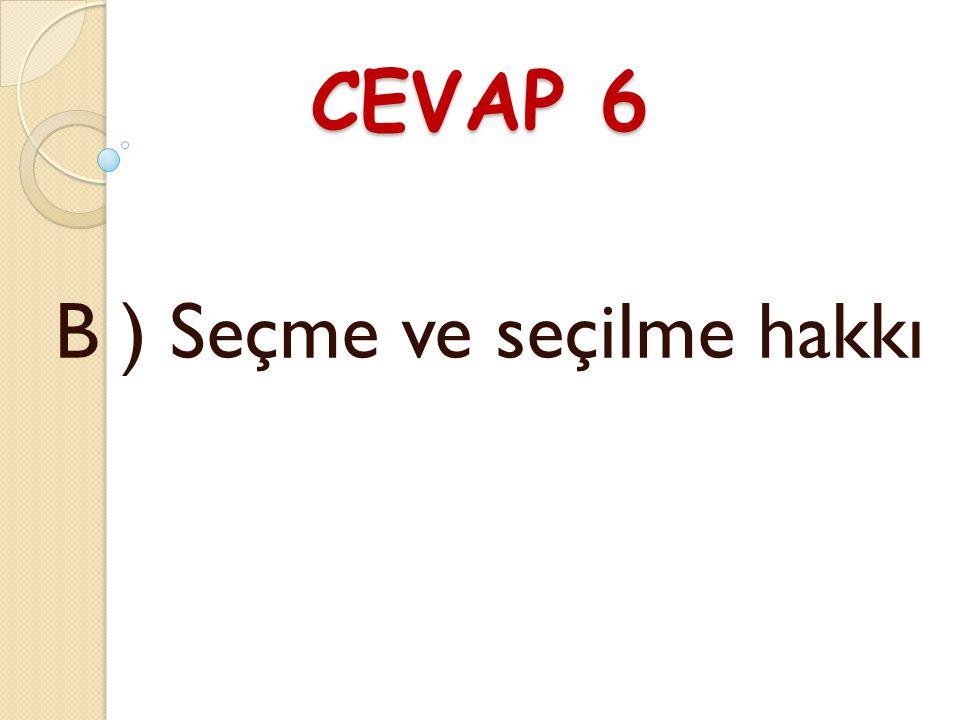 SORU 6 Türk vatandaşları belli yaşa geldi ğ i zaman oy kullanırlar. Oy kullanmak hangi hak ve hürriyetlerimizdendir ? A ) Askerlik Yapma B ) Seçme ve