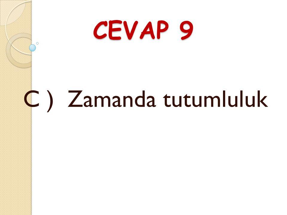 SORU 9 Önceden plan yapmak, hangi konuda tutumluluk ile ilgilidir ? A ) Enerjide tutumluluk B ) Parada tutumluluk C ) Zamanda tutumluluk