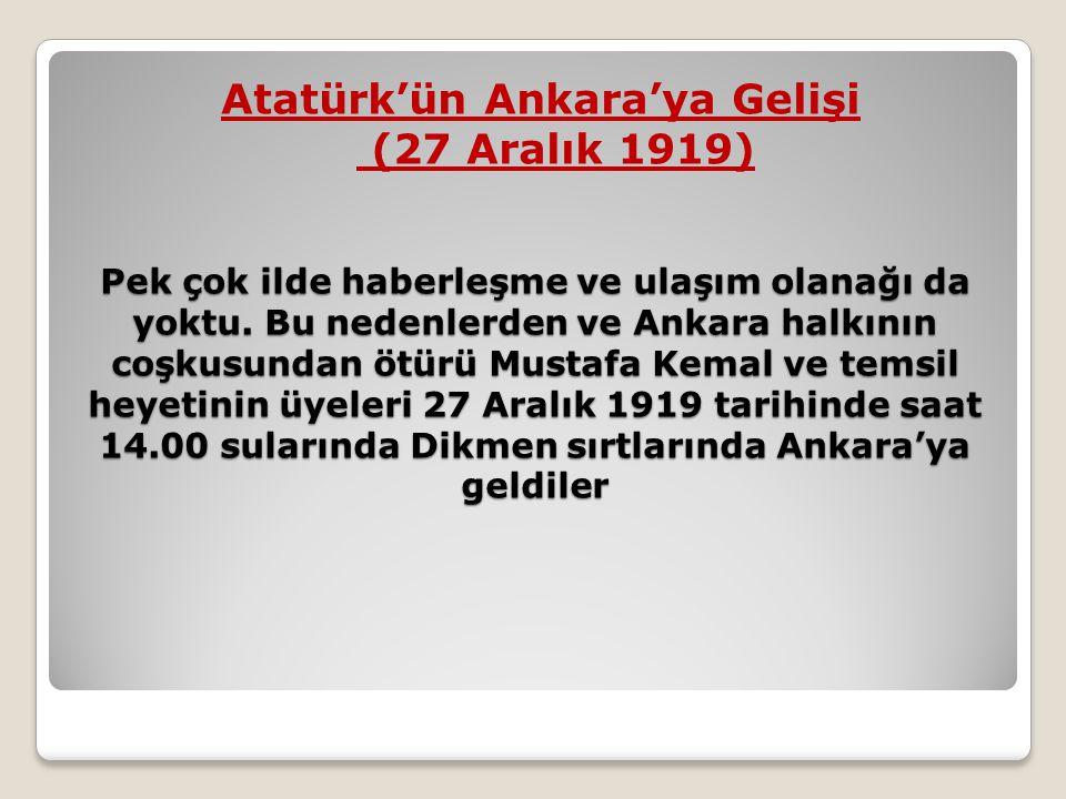 Pek çok ilde haberleşme ve ulaşım olanağı da yoktu. Bu nedenlerden ve Ankara halkının coşkusundan ötürü Mustafa Kemal ve temsil heyetinin üyeleri 27 A