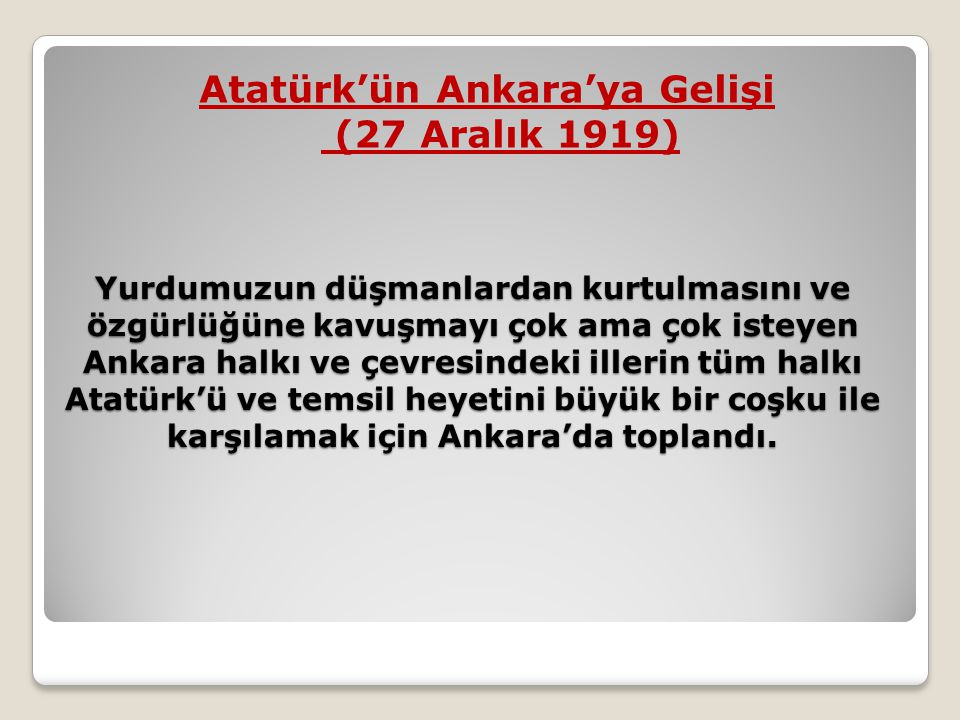 Yurdumuzun düşmanlardan kurtulmasını ve özgürlüğüne kavuşmayı çok ama çok isteyen Ankara halkı ve çevresindeki illerin tüm halkı Atatürk'ü ve temsil h