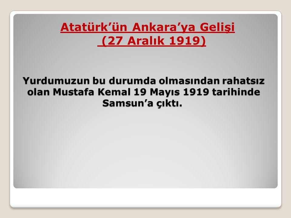 Yurdumuzun bu durumda olmasından rahatsız olan Mustafa Kemal 19 Mayıs 1919 tarihinde Samsun'a çıktı. Yurdumuzun bu durumda olmasından rahatsız olan Mu