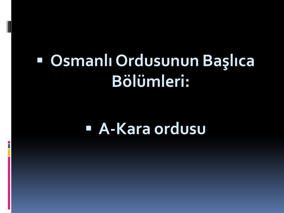 3-OSMANLI ORDUSU  Kuruluş yıllarında Osmanlı Beyliği'nin düzenli askeri birlikleri yoktu. Gerektiğinde, gazilerden oluşan ve tamamı atlı olan aşiret