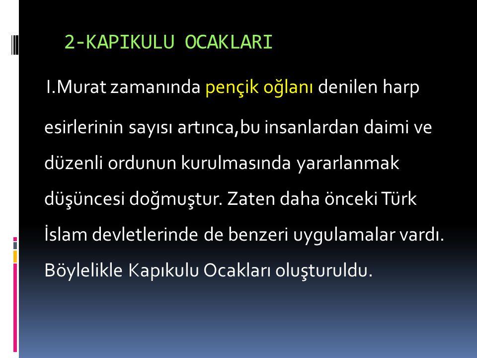 1-Yaya ve müsellemler  Orhan Bey zamanında Yaya ve Müsellemler adıyla ilk ordu teşkilatı oluşturuldu.
