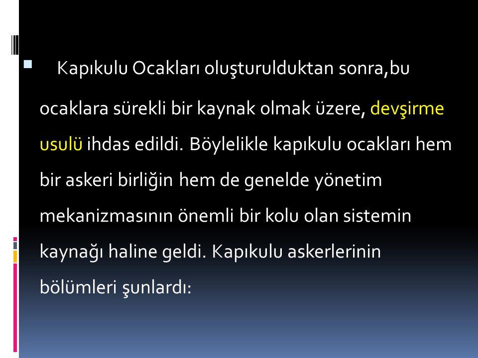 2-KAPIKULU OCAKLARI I.Murat zamanında pençik oğlanı denilen harp esirlerinin sayısı artınca,bu insanlardan daimi ve düzenli ordunun kurulmasında yararlanmak düşüncesi doğmuştur.
