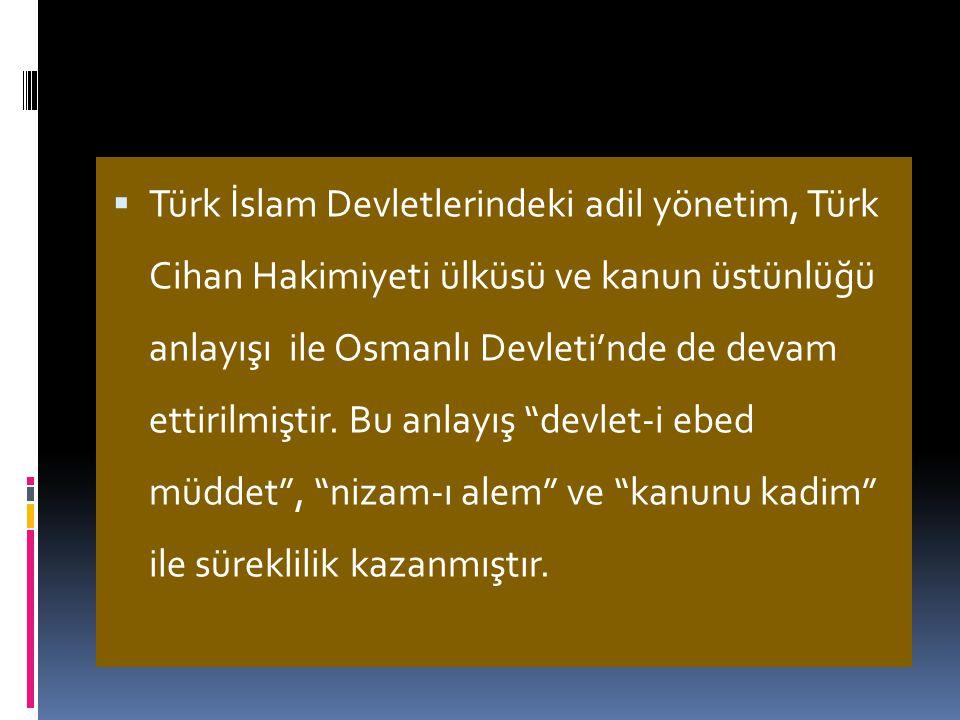A-OSMANLILARDA DEVLET ANLAYIŞI  Osmanlı Devleti, devlet yönetimi alanında Selçuklular ve İlhanlılardan etkilenmiştir.