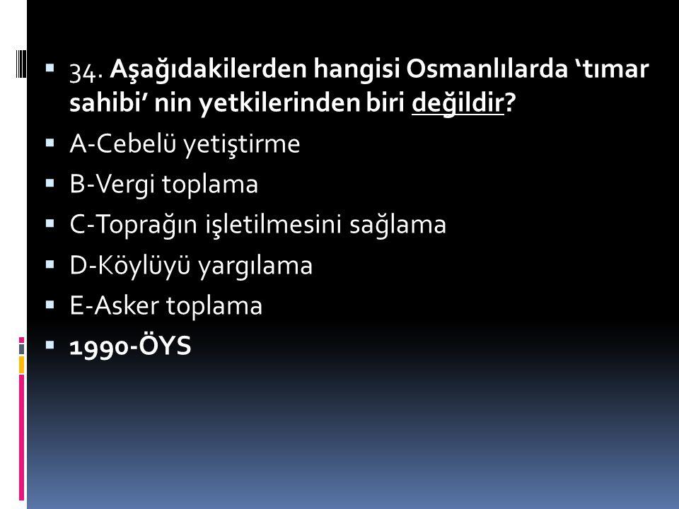  82. Aşağıdakilerden hangisinin, timar sisteminin özelliklerinden biri olduğu savunulamaz?  A) Köylünün şikâyet hakkının olması  B) Köylünün, dirli