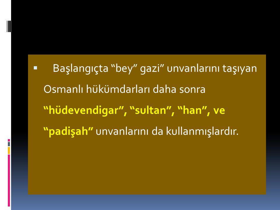  Osmanlı Devleti'nde bütün teşkilat,padişahın mutlak ve ortak olunmaz egemenliğini gerçekleştirmek üzere kurulmuştu.