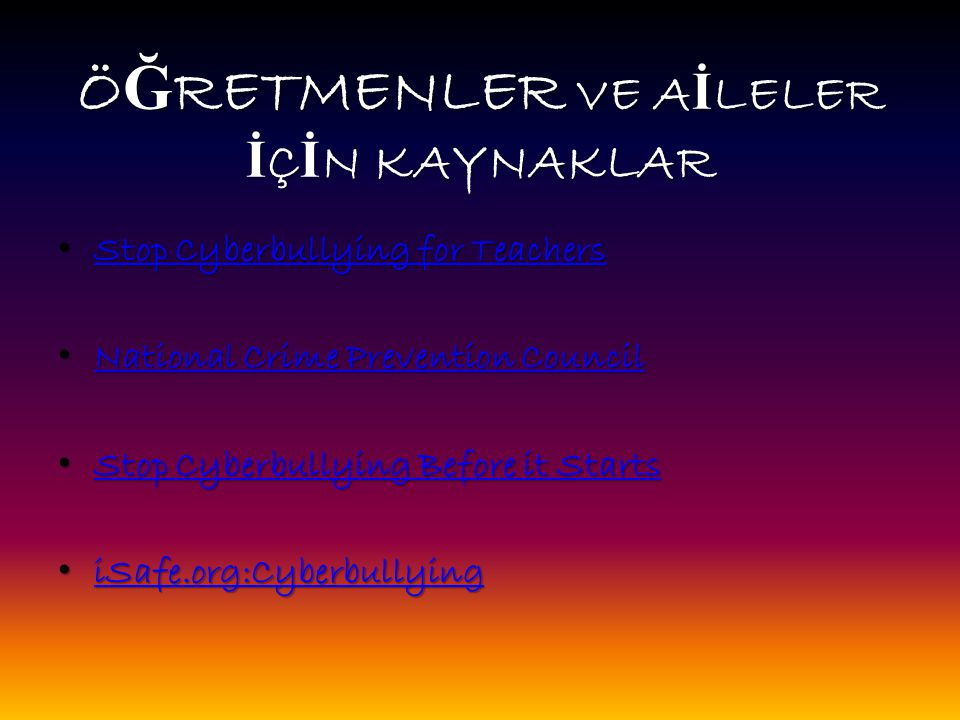 Ö Ğ RETMENLER VE A İ LELER İ Ç İ N KAYNAKLAR Stop Cyberbullying for Teachers Stop Cyberbullying for Teachers Stop Cyberbullying for Teachers Stop Cybe