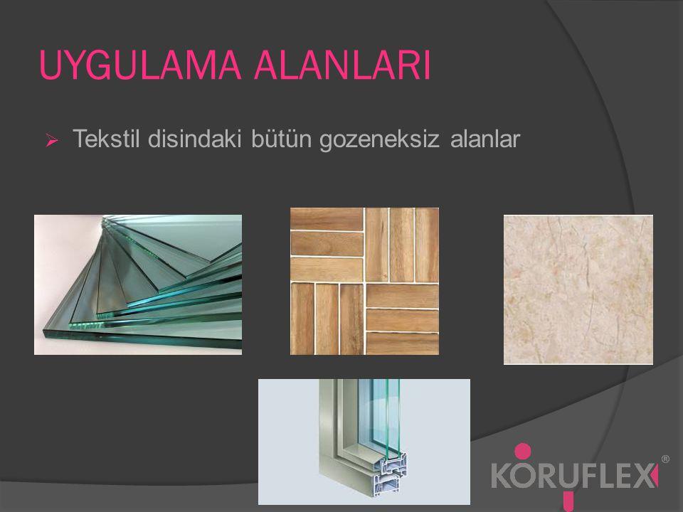 UYGULAMA ALANLARI  Tekstil disindaki bütün gozeneksiz alanlar