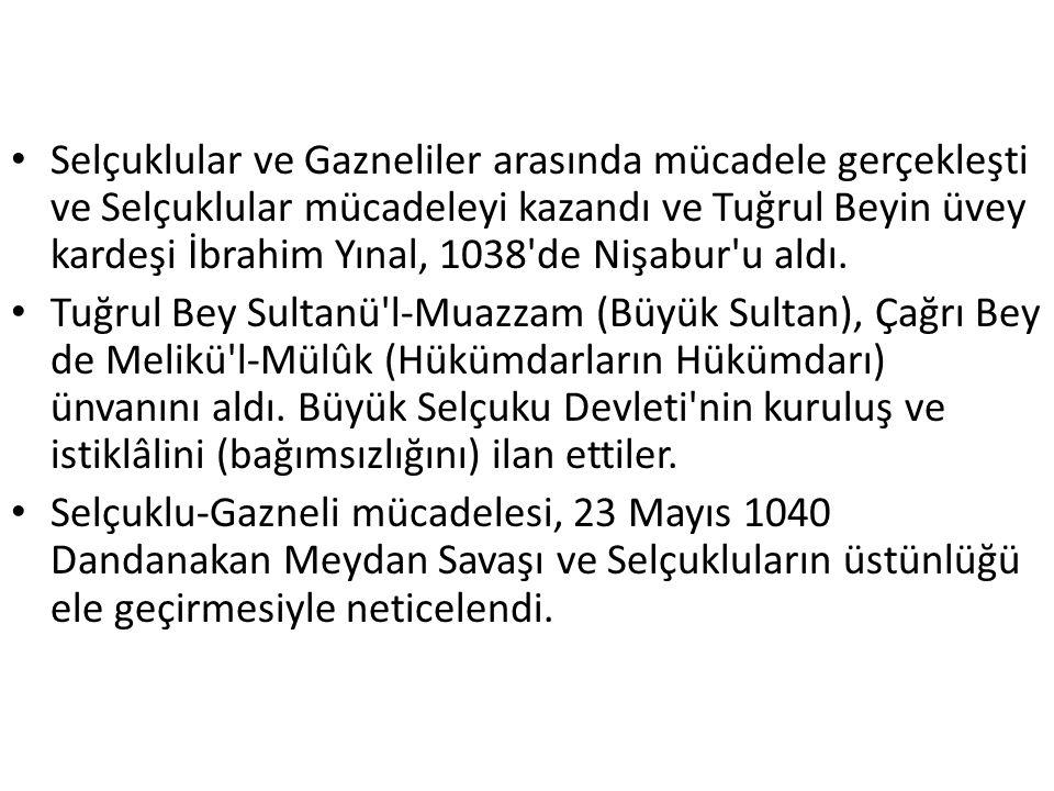 Selçuklular ve Gazneliler arasında mücadele gerçekleşti ve Selçuklular mücadeleyi kazandı ve Tuğrul Beyin üvey kardeşi İbrahim Yınal, 1038 de Nişabur u aldı.