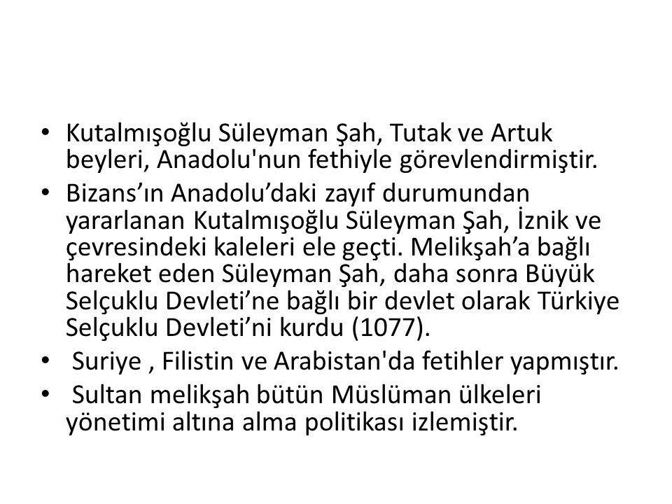 Kutalmışoğlu Süleyman Şah, Tutak ve Artuk beyleri, Anadolu nun fethiyle görevlendirmiştir.