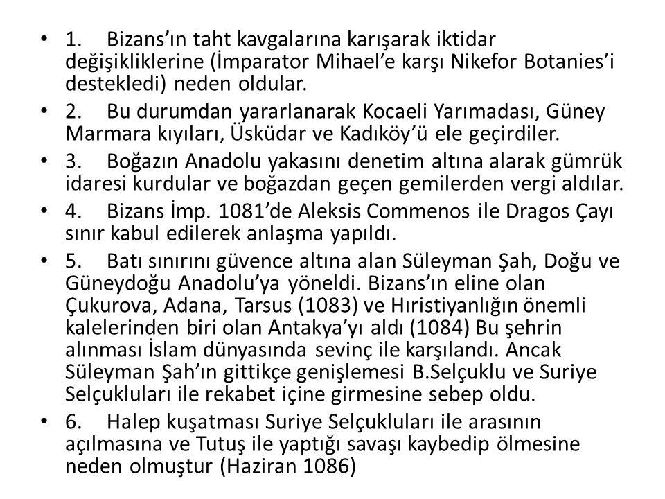 1.Bizans'ın taht kavgalarına karışarak iktidar değişikliklerine (İmparator Mihael'e karşı Nikefor Botanies'i destekledi) neden oldular.