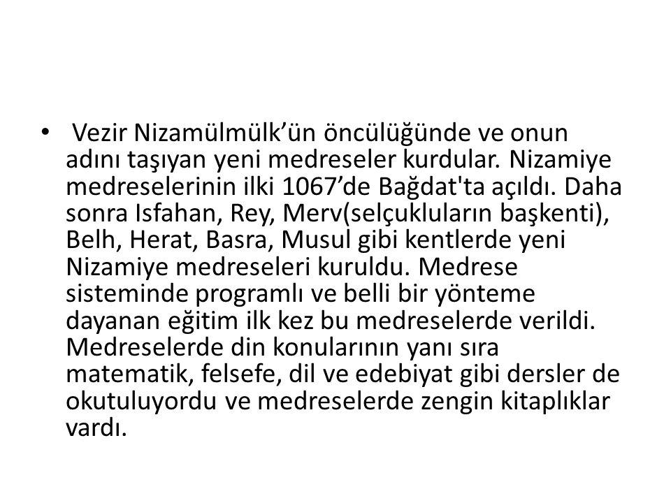 Vezir Nizamülmülk'ün öncülüğünde ve onun adını taşıyan yeni medreseler kurdular.