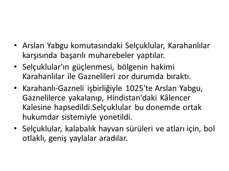 Arslan Yabgu komutasındaki Selçuklular, Karahanlılar karşısında başarılı muharebeler yaptılar.