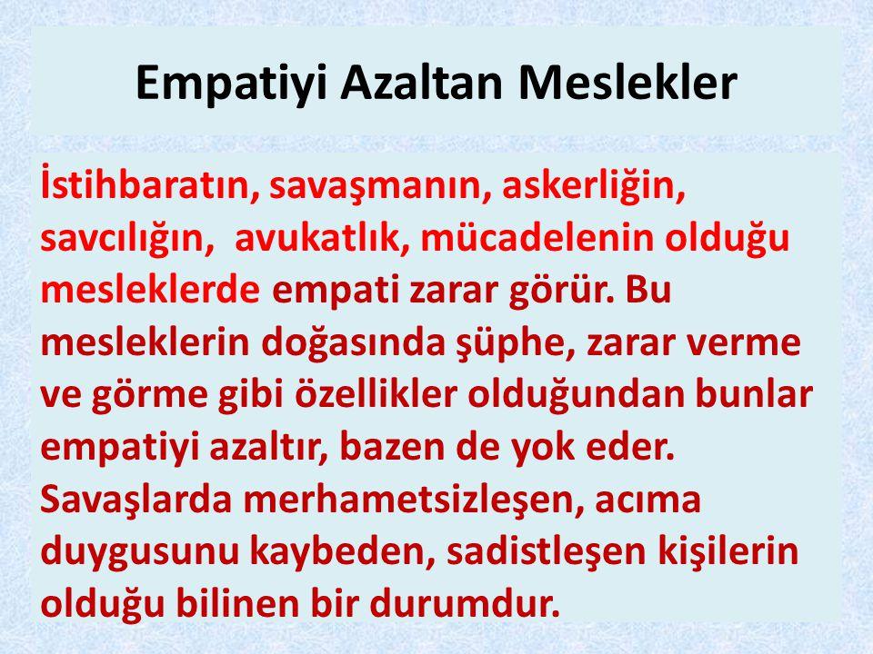 Empatiyi Azaltan Meslekler İstihbaratın, savaşmanın, askerliğin, savcılığın, avukatlık, mücadelenin olduğu mesleklerde empati zarar görür. Bu meslekle