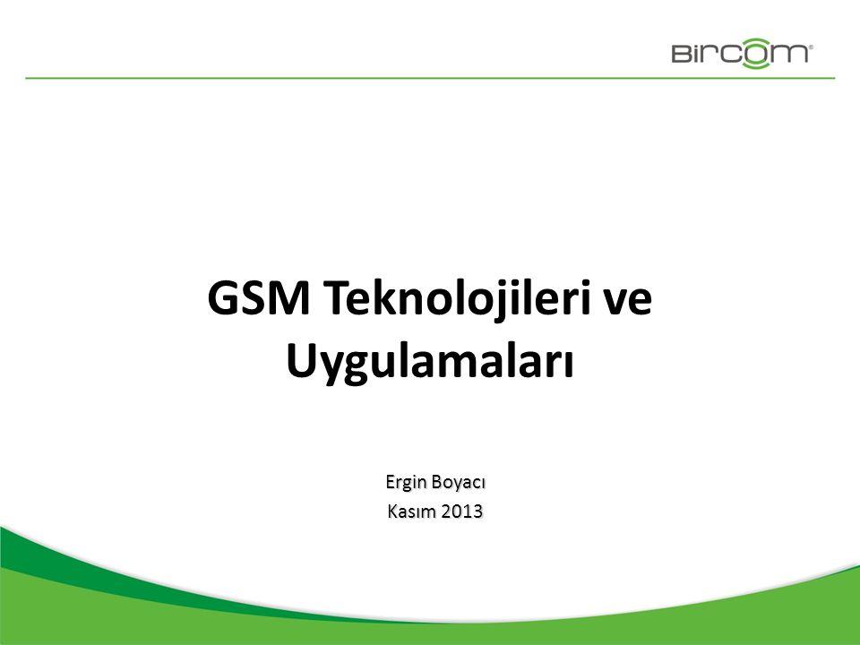 GSM Teknolojileri ve Uygulamaları Ergin Boyacı Kasım 2013