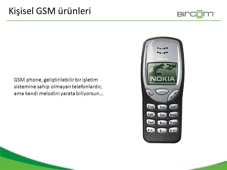 Kişisel GSM ürünleri GSM phone, geliştirilebilir bir işletim sistemine sahip olmayan telefonlardır, ama kendi melodini yarata biliyorsun…