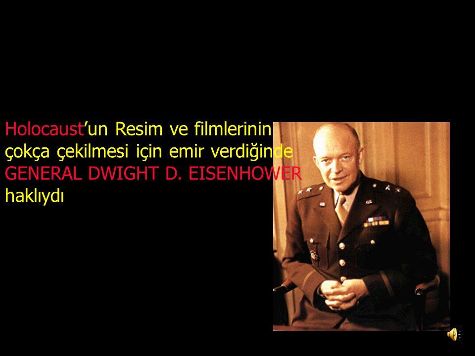 Holocaust'un Resim ve filmlerinin çokça çekilmesi için emir verdiğinde GENERAL DWIGHT D.