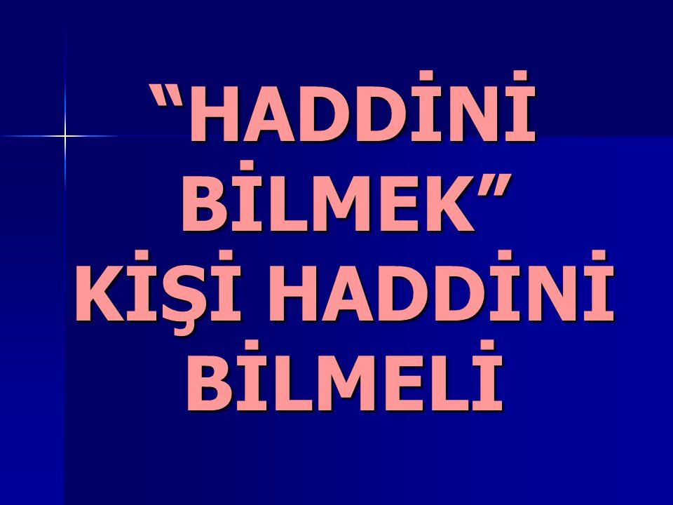 """""""HADDİNİ BİLMEK"""" KİŞİ HADDİNİ BİLMELİ"""