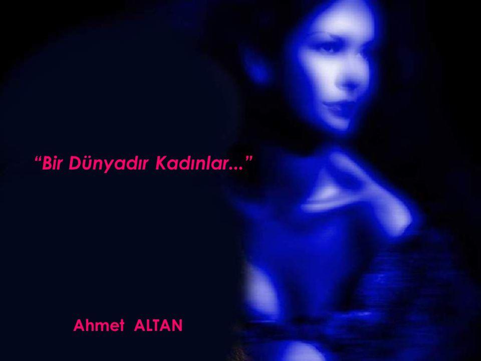 """Ahmet ALTAN """"Bir Dünyadır Kadınlar..."""""""
