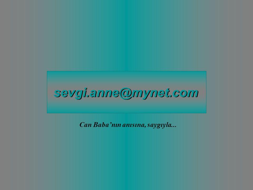 sevgi.anne@mynet.com Can Baba'nın anısına, saygıyla...