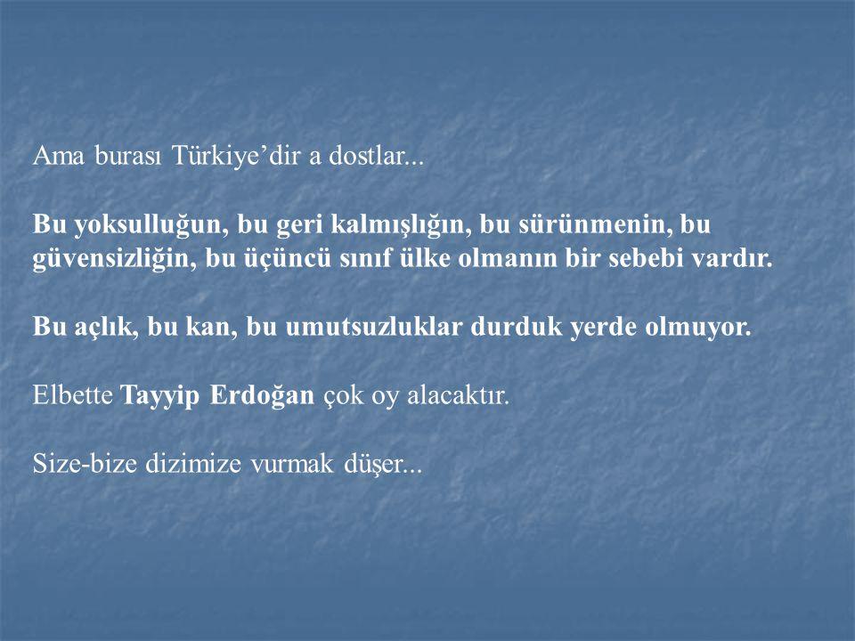 Ama burası Türkiye'dir a dostlar...