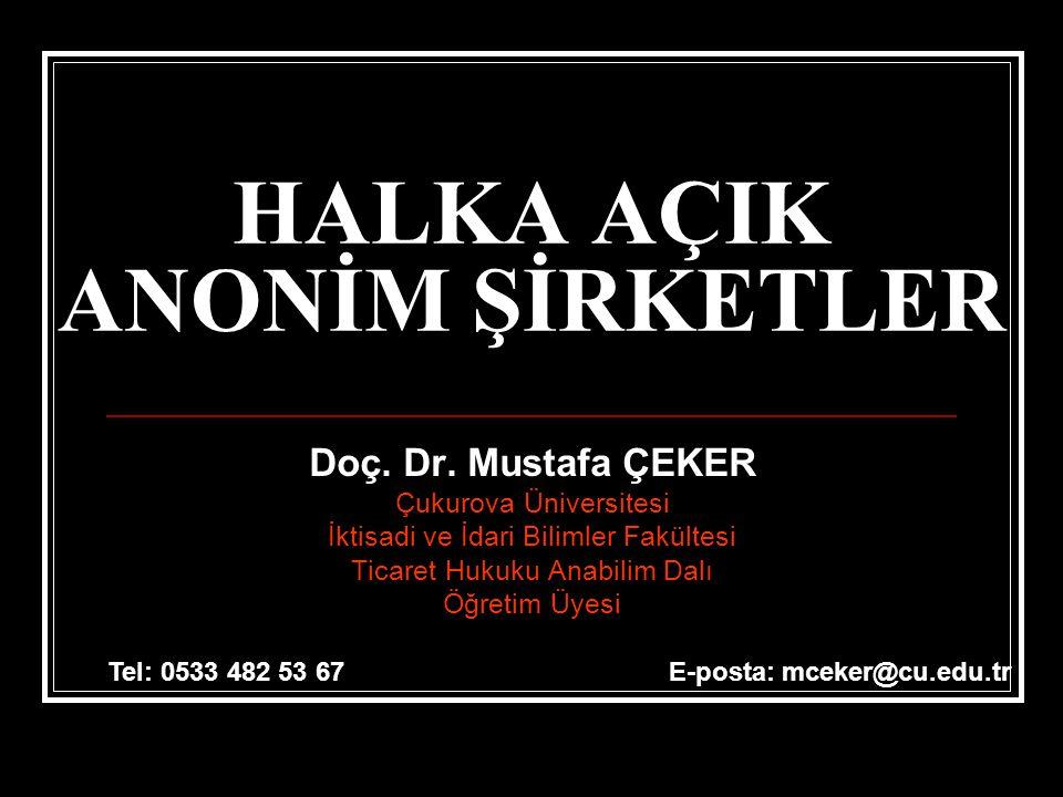 HALKA AÇIK ANONİM ŞİRKETLER Doç. Dr. Mustafa ÇEKER Çukurova Üniversitesi İktisadi ve İdari Bilimler Fakültesi Ticaret Hukuku Anabilim Dalı Öğretim Üye