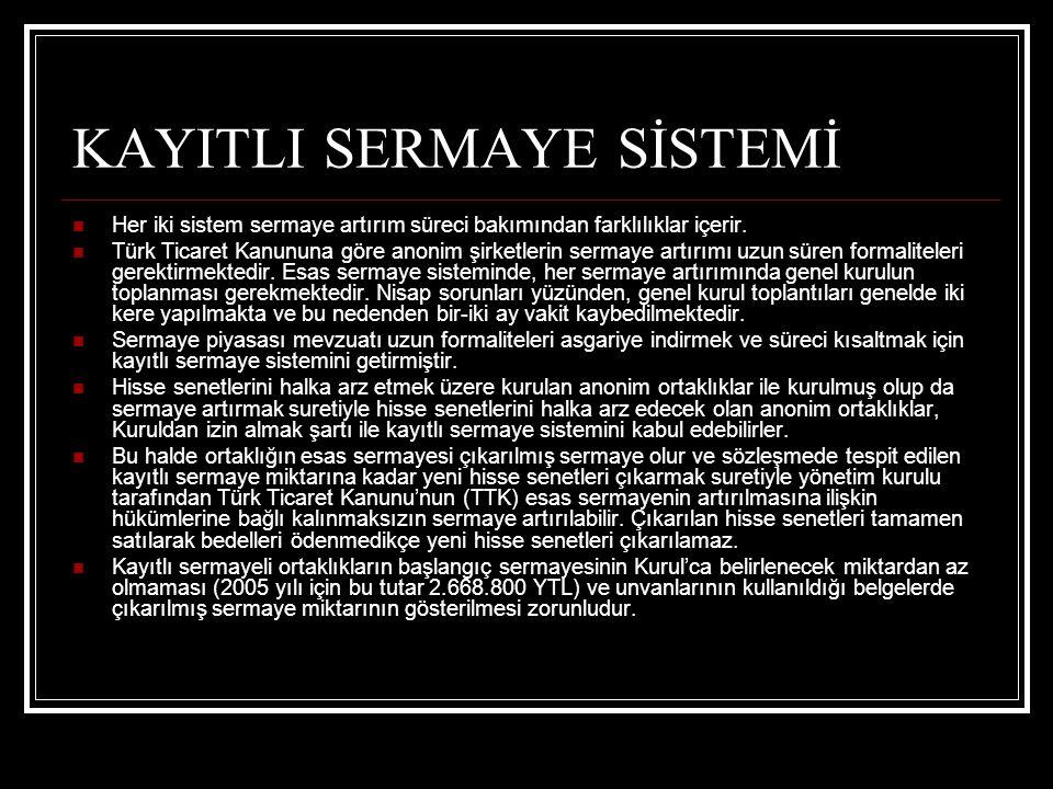 KAYITLI SERMAYE SİSTEMİ Her iki sistem sermaye artırım süreci bakımından farklılıklar içerir. Türk Ticaret Kanununa göre anonim şirketlerin sermaye ar