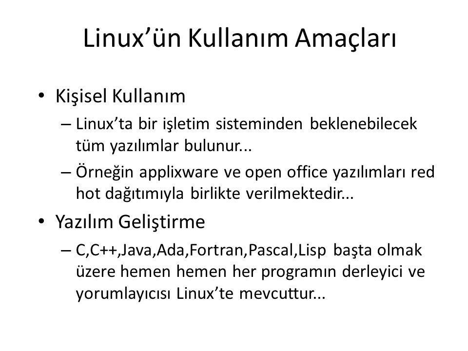 Linux'ün Kullanım Amaçları Kişisel Kullanım – Linux'ta bir işletim sisteminden beklenebilecek tüm yazılımlar bulunur... – Örneğin applixware ve open o
