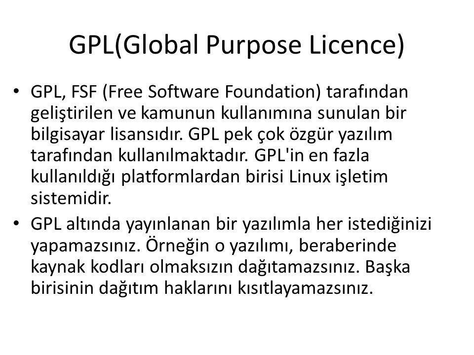 GPL(Global Purpose Licence) GPL, FSF (Free Software Foundation) tarafından geliştirilen ve kamunun kullanımına sunulan bir bilgisayar lisansıdır.