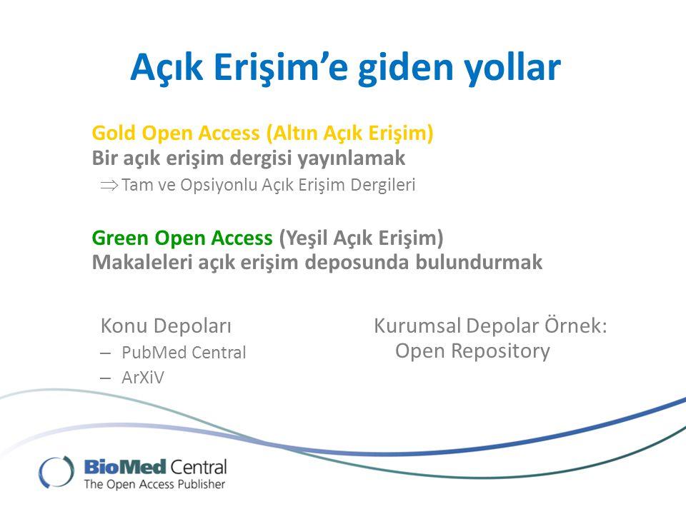 Açık Erişim'e giden yollar Gold Open Access (Altın Açık Erişim) Bir açık erişim dergisi yayınlamak  Tam ve Opsiyonlu Açık Erişim Dergileri Green Open Access (Yeşil Açık Erişim) Makaleleri açık erişim deposunda bulundurmak Konu Depoları – PubMed Central – ArXiV Kurumsal Depolar Örnek: Open Repository