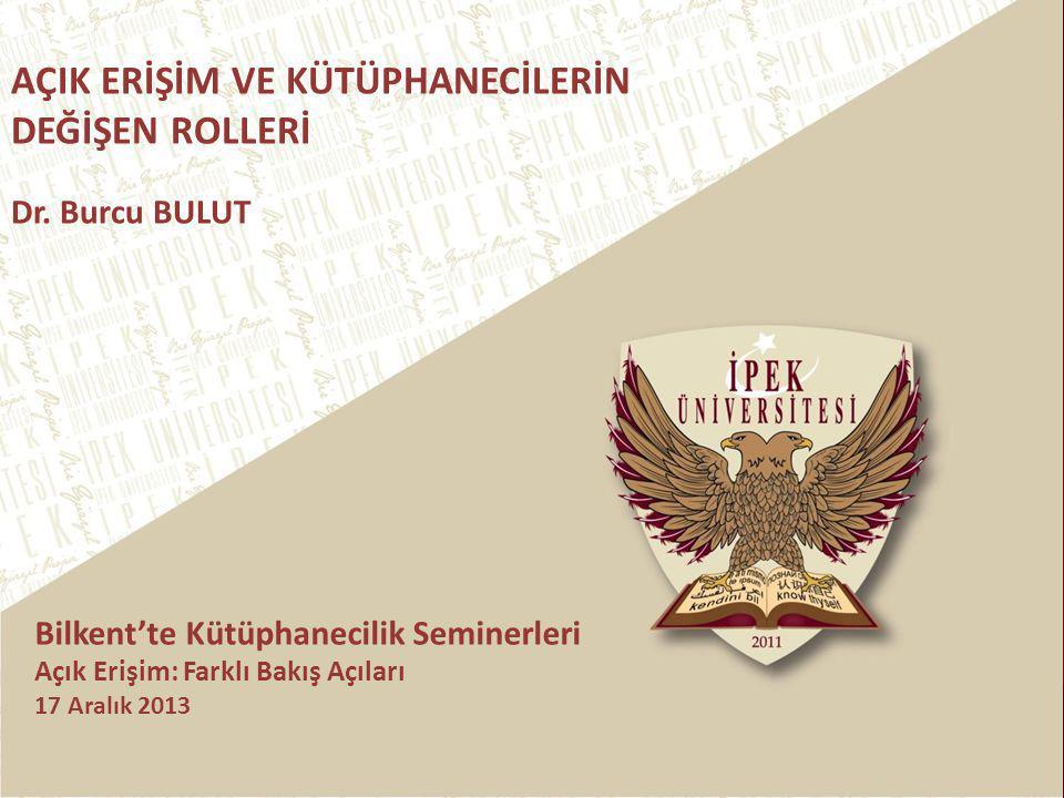 AÇIK ERİŞİM VE KÜTÜPHANECİLERİN DEĞİŞEN ROLLERİ Dr. Burcu BULUT Bilkent'te Kütüphanecilik Seminerleri Açık Erişim: Farklı Bakış Açıları 17 Aralık 2013