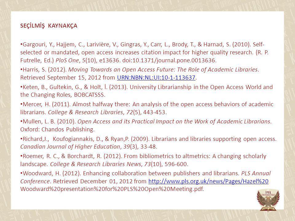 SEÇİLMİŞ KAYNAKÇA Gargouri, Y., Hajjem, C., Larivière, V., Gingras, Y., Carr, L., Brody, T., & Harnad, S. (2010). Self- selected or mandated, open acc